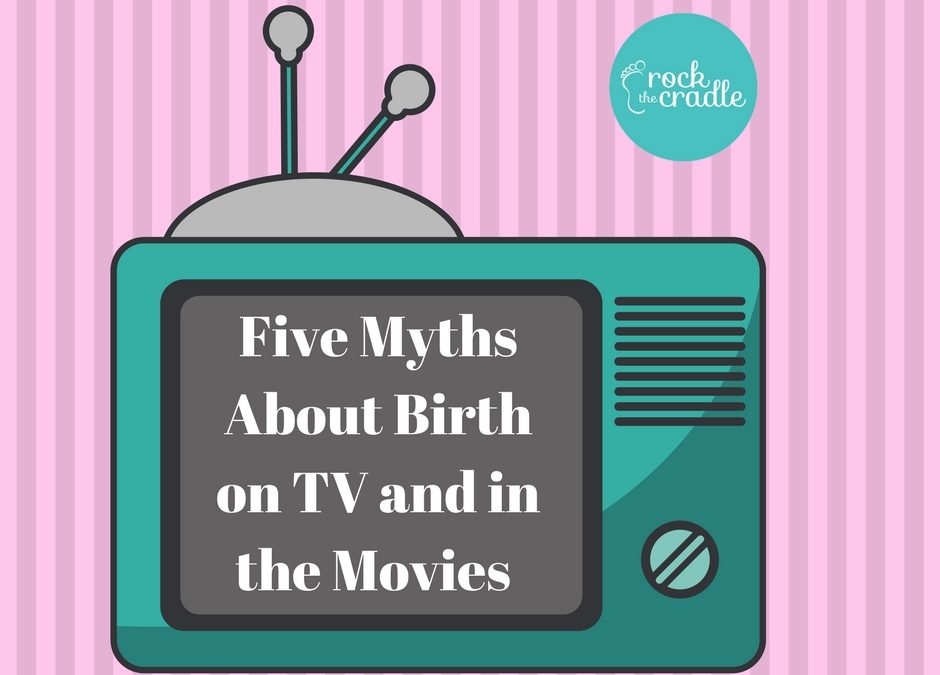 Five Myths About Birth on TV and in the Movies