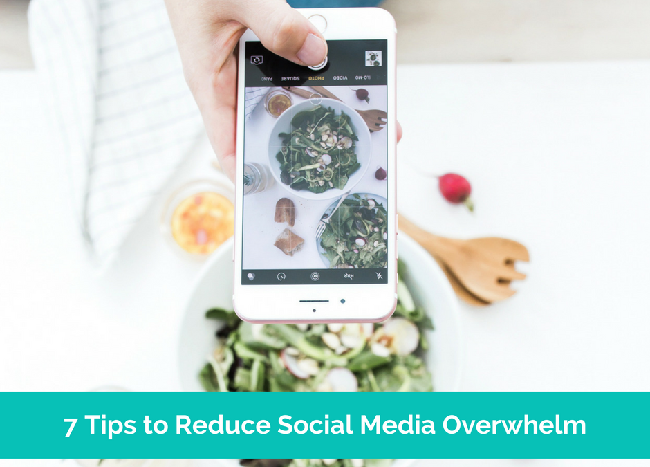 7 Tips To Reduce Your Social Media Overwhelm