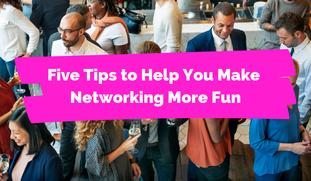 Five tips to help you make networking more fun