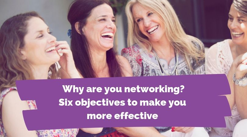 Why are you networking? Six networking objectives to be more effective